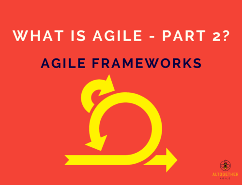 What is Agile – Part 2: Agile Frameworks